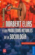 Norbert Elias y los Problemas Actuales de la Sociologia - Gina Zabludovsky - Fondo De Cultura Económica
