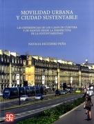 Movilidad Urbana y Ciudad Sustentable. Las Experiencias de los Casos de Curitiba y de Nantes Desde la Perspectiva de la Sustentabilidad - Natalia Escudero Peña - Fondo De Cultura Economica
