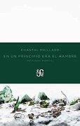 En Un Principio Era El Hambre: Antología Esencial - Chantal Maillard - Fondo de Cultura Económica