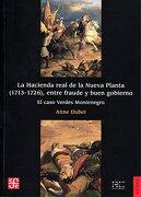 La Hacienda Real de la Nueva Planta, 1713-1726, Entre Fraude y Buen Gobierno: El Caso Verdes Montenegro - Anne Dubet - Fondo De Cultura Económica De España, S.L.
