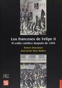 Los Franceses de Felipe ii - JosÉ Javier RuÍZ IbÁÑEz Robert Descimon - Fondo De Cultura Económica