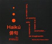 Haiku: Todo Cabe en un Poema si lo Sabes Acomodar… - Martha Riva Palacio Obon - Ediciones El Naranjo Sa De Cv