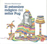 El Estambre Magico del Señor pug - Sebastian Meschenmoser - Fondo De Cultura Económica