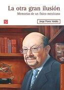 La otra gran ilusión. Memorias de un físico mexicano