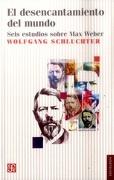 El Desencantamiento del Mundo. Seis Estudios Sobre max Weber - Wolfgang Schluchter - Fondo de Cultura Económica