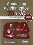 Animacion de Elementos 2d y 3d. De Vega - De Vega - Alfaomega