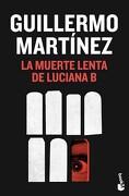 La Muerte Lenta de Luciana b - Guillermo Martinez - Booket