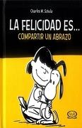 Snoopy la Felicidad Es…Compartir un Abrazo (Tapa Nueva) - Charles M. Schulz - Vergara Y Riba Editoras