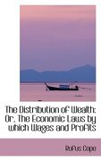 The Distribution of Wealth: Or, the Economic Laws by Which Wages and Profits (Bibliolife Reproduction Series) (libro en Inglés) - Rufus Cope - Bibliolife