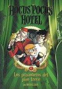 Hocus Pocus Hotel: Los Prisioneros del Piso Trece - Michael Dahl - Latinbooks