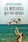 La Distancia que nos Separa - Renato Cisneros - Planeta
