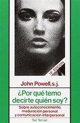 Por qué Temo Decirte Quién Soy? Sobre Autoconocimiento, Maduración Personal y Comunicación Interpersonal - John Powell - Editorial Sal Terrae