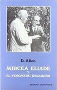 Mircea Eliade y el Fenómeno Religioso - Douglas Allen - Cristiandad (Ediciones Cristiandad)