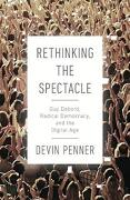 Rethinking the Spectacle: Guy Debord, Radical Democracy, and the Digital age (libro en Inglés)