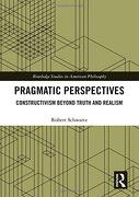 Pragmatic Perspectives: Constructivism Beyond Truth and Realism (Routledge Studies in American Philosophy) (libro en Inglés)