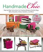 Handmade Chic: Step-By-Step Instructions for Creating Designer-Quality Bags, Belts, Bracelets, Shoes, Sweaters, and More (libro en Inglés)