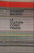 La Cultura Como Praxis - Zygmunt Bauman - Paidos Iberica