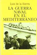 La Guerra Naval en el Mediterráneo (1940-1943) - Luis De La Sierra - Juventud