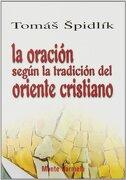 La Oración Según la Tradición del Oriente Cristiano - Tomás Spidlik - Editorial Monte Carmelo