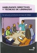 Habilidades Directivas y Técnicas de Liderazgo: Su Aplicación en la Gestión de Equipos de Trabajo - Luis Rodrigo Vázquez - Ideaspropias Editorial