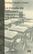 La Escuela sin Funciones: Crítica de la Sociología de la Educación Crítica - Enrique Martín Criado - Edicions Bellaterra