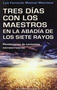 Tres Dias con los Maestros en la Abadia de los Siete Rayos - Luis Fernando Mostajo Maertens - Obelisco