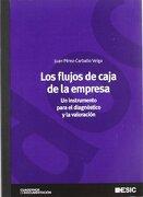 Los Flujos de Caja de la Empresa: Un Instrumento Para el Diagnóstico y la Valoración - Juan Francisco Pérez-Carballo Veiga - Esic Editorial