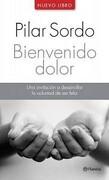 Bienvenido Dolor. Una Invitación a Desarrollar la Voluntad de ser Feli - Sordo Pilar - Planeta