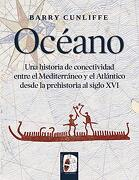 Océano: Una Historia de Conectividad Entre el Mediterráneo y el Atlántico Desde la Prehistoria Hasta el Siglo xvi