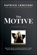 The Motive: Why so Many Leaders Abdicate Their Most Important Responsibilities (libro en Inglés)