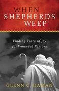 When Shepherds Weep: Finding Tears of joy for Wounded Pastors (libro en Inglés)