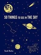 50 Things to see in the Sky: (Illustrated Beginner's Guide to Stargazing With Step by Step Instructions and Diagrams, Glow in the Dark Cover) (libro en Inglés)