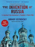 The Invention of Russia: From Gorbachev's Freedom to Putin's war (libro en Inglés) (Audiolibro)
