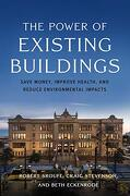 The Power of Existing Buildings: Save Money, Improve Health, and Reduce Environmental Impacts (libro en Inglés)