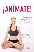 Animate! Guía Práctica Para Mejorar los Hábitos Alimenticios - Elena Malova - Grijalbo