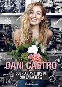 Dani Castro. 500 Recetas y Tips de 500 Caracteres - Daniela Castro - Catalonia
