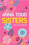 Sisters. Lazos Infinitos - Anna Todd - Planeta