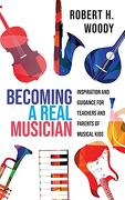 Becoming a Real Musician: Inspiration and Guidance for Teachers and Parents of Musical Kids (libro en Inglés)