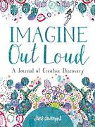 Imagine out Loud: A Journal of Creative Discovery (libro en Inglés)