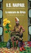 La Máscara de África: Un Viaje por las Creencias Africanas - V. S. Naipaul - Literatura Random House