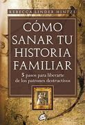 Cómo Sanar tu Historia Familiar: 5 Pasos Para Liberarte de los Patrones Destructivos - Rebecca Linder Hintze - Gaia Ediciones