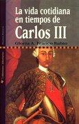La Vida Cotidiana en Tiempos de Carlos iii (Nuestra Historia) - Gloria A. Franco Rubio - Libertarias Prodhufi