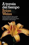 A Través del Tiempo - Brian Weiss - B De Bolsillo (Ediciones B)
