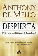 Despierta. Peligros y Posibilidades de la Realidad - Anthony De Mello - Gaia Ediciones