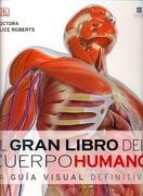 El Gran Libro del Cuerpo Humano. La Guia Visual Definitiva (Dk) - Varios - Editorial Granica