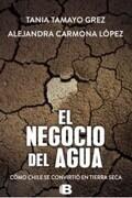 El Negocio del Agua. Como Chile se Convirtió en Tierra Seca