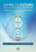 Cambia tu Futuro por las Aperturas Temporales - Jean Pierre Garnier Malet - Arkano Books