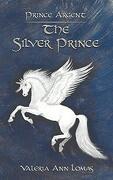 Prince Argent: The Silver Prince (libro en Inglés)