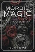 Morbid Magic: Death Spirituality and Culture From Around the World (libro en Inglés)