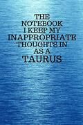 The Notebook i Keep my Inappropriate Thoughts in as a Taurus: Funny Taurus Zodiac Sign Blue Notebook (libro en Inglés)